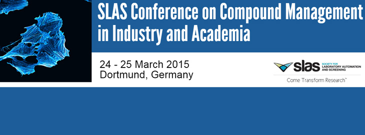 SLAS Europe 1st Annual Compound Management Conference in Dortmund, Germany, 24-25th of March 2015